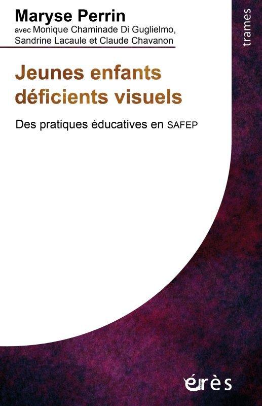 JEUNES ENFANTS DEFICIENTS VISUELS - DES PRATIQUES EDUCATIVES EN SAFEP