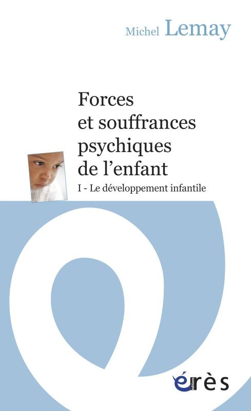 FORCES ET SOUFFRANCES PSYCHIQUES DE L'ENFANT T1 - LE DEVELOPPEMENT INFANTILE