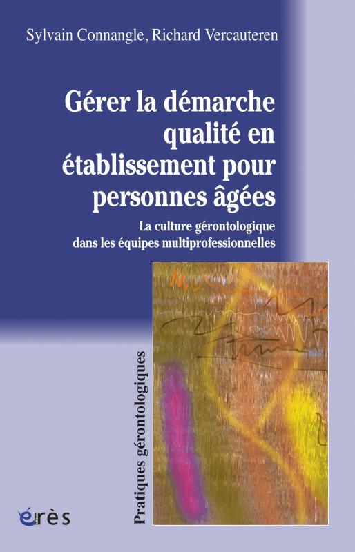 GERER LA DEMARCHE QUALITE EN ETABLISSEMENT POUR PERSONNES AGEES LA CULTURE GERONTOLOGIQUE DES EQUIPE