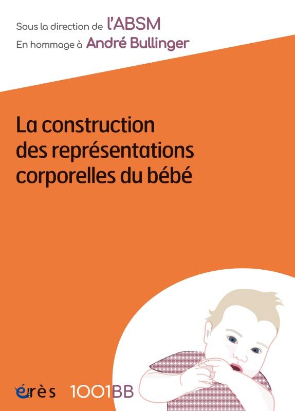 1001 BB 158 - LA CONSTRUCTION DES REPRESENTATIONS CORPORELLES DU BEBE - EN HOMMAGE A ANDRE BULLINGER