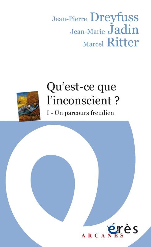 QU'EST-CE QUE L'INCONSCIENT ? - 1 UN PARCOURS FREUDIEN