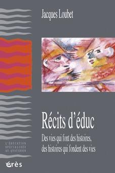 RECITS D'EDUC DES VIES QUI FONT DES HISTOIRES, DES HISTOIRES QUI FONDENT DES VIES