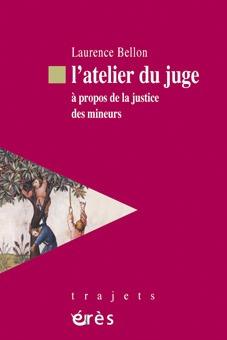 L'ATELIER DU JUGE A PROPOS DE LA JUSTICE DES MINEURS