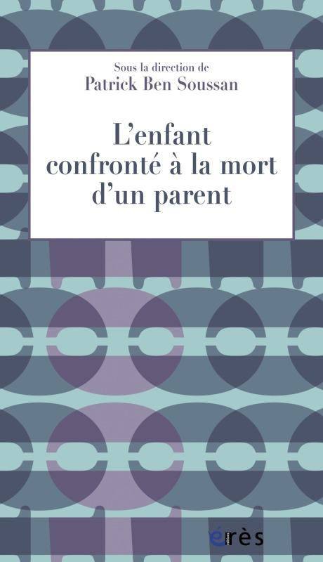 ENFANT CONFRONTE A LA MORT D'UN PARENT (L')