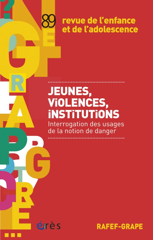 RAFEF-GRAPE 089 - JEUNES, VIOLENCES, INSTITUTIONS - INTERROGATION DES USAGES DE LA NOTION DE DANGER