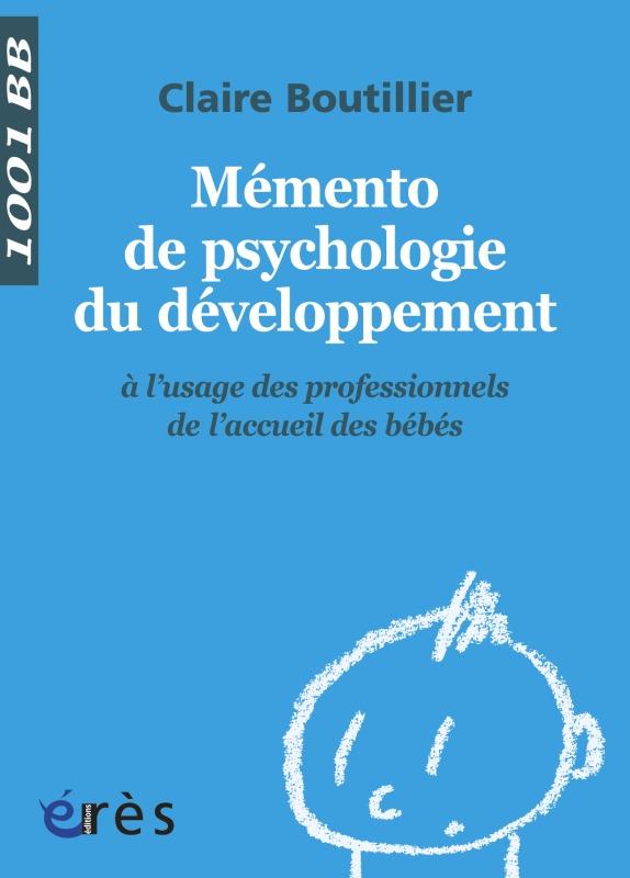 MEMENTO DE PSYCHOLOGIE DU DEVELOPPEMENT A L'USAGE DES PROFESSIONNELS DE L'ACCUEIL DES BEBES