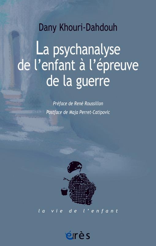 LA PSYCHANALYSE DE L'ENFANT A L'EPREUVE DE LA GUERRE