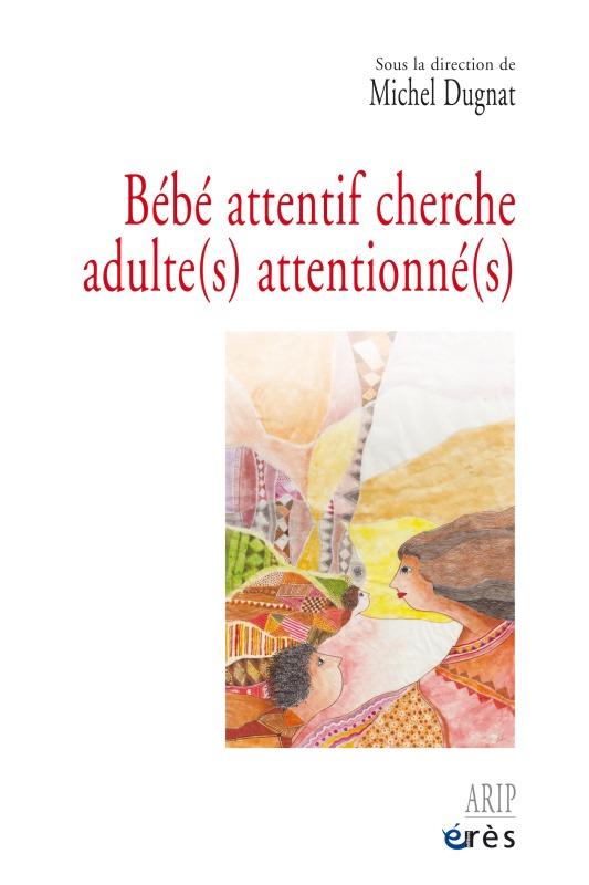 BEBE ATTENTIF CHERCHE ADULTE(S) ATTENTIONNE(S)