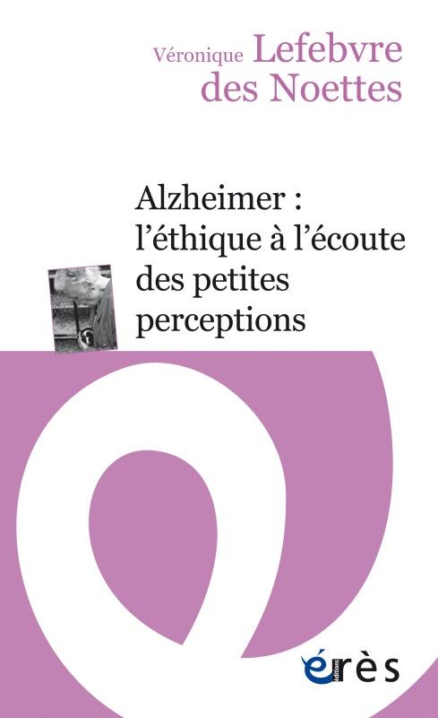 ALZHEIMER L ETHIQUE A L ECOUTE DES PETITES PERCEPTIONS