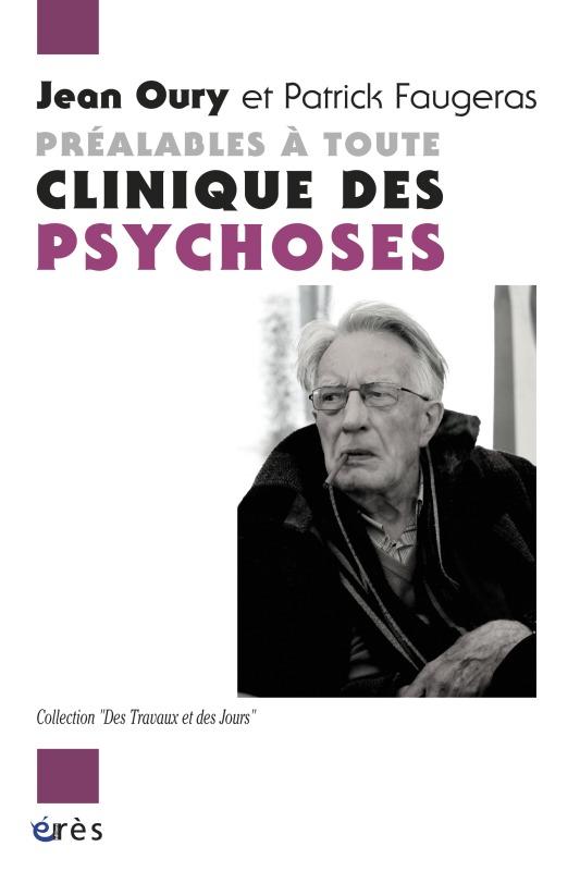 PREALABLES A TOUTE CLINIQUE DES PSYCHOSES DIALOGUE AVEC PATRICK FAUGERAS