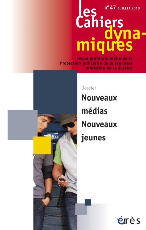 CAHIERS DYNAMIQUES 047 - LES NOUVEAUX MEDIAS, NOUVEAUX JEUNES