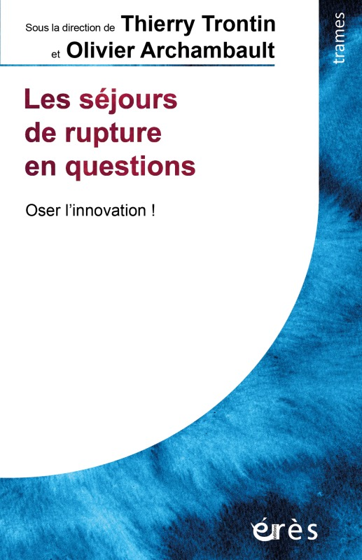 LES SEJOURS DE RUPTURE EN QUESTIONS - OSER L'INNOVATION !