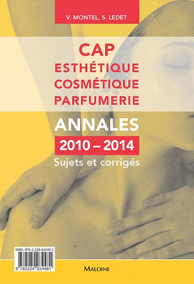 CAP ESTHETIQUE COSMETIQUE PARFUMERIE - ANNALES 2010-2014 - SUJETS ET CORRIGES