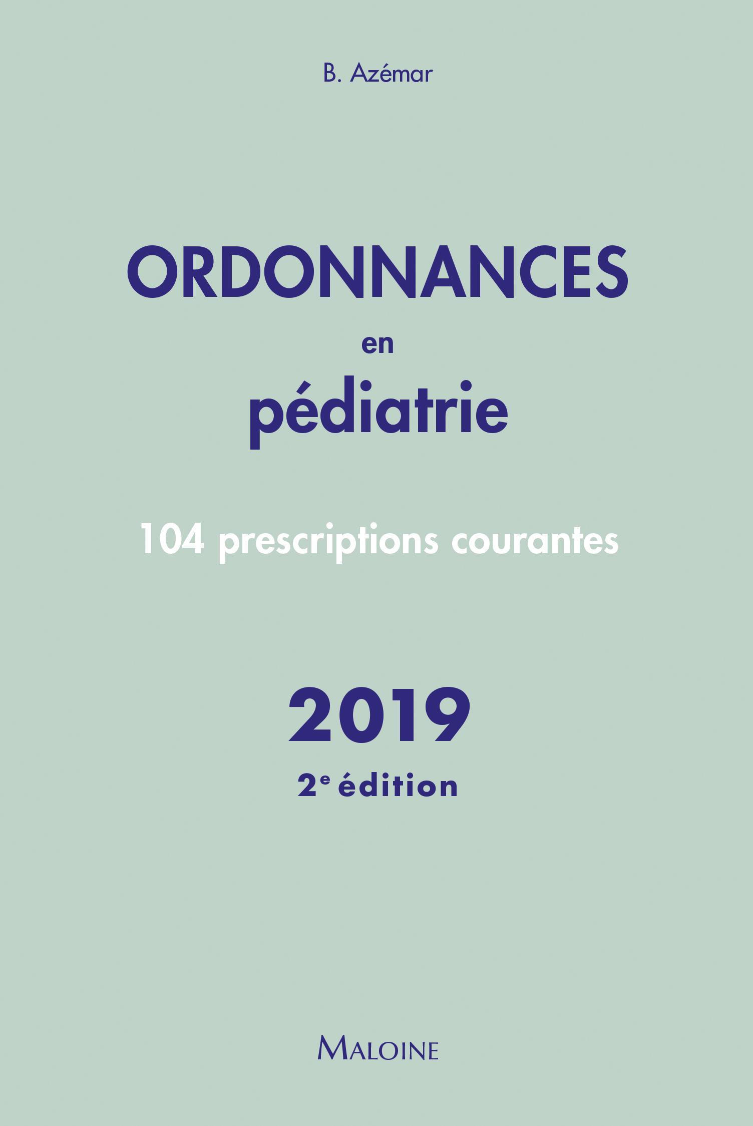 ORDONNANCES EN PEDIATRIE - 2E EDITION 2019. - 100 PRESCRIPTIONS COURANTES