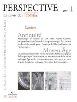 PERSPECTIVE. LA REVUE DE L'INHA, 2007-1. ANTIQUITE / MOYEN AGE