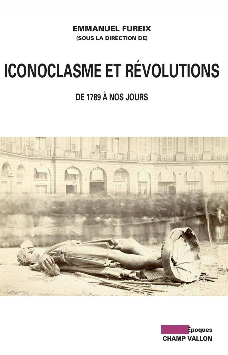 ICONOCLASME ET REVOLUTIONS - DE 1789 A NOS JOURS