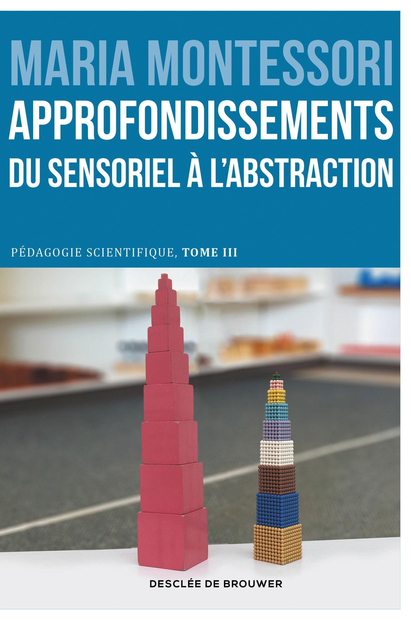 APPROFONDISSEMENTS : DU SENSORIEL A L'ABSTRACTION - PEDAGOGIE SCIENTIFIQUE, TOME III