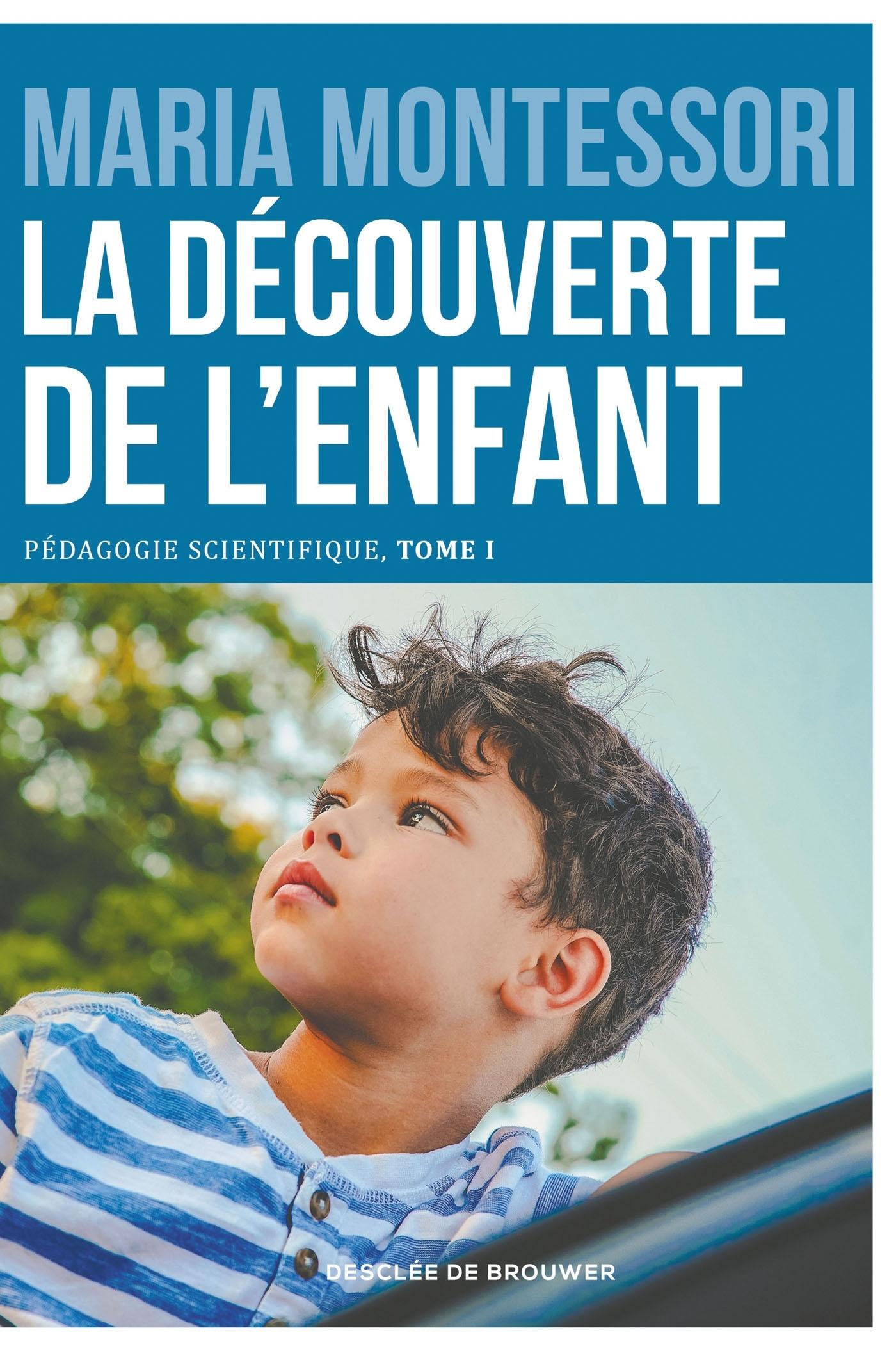 LA DECOUVERTE DE L'ENFANT - PEDAGOGIE SCIENTIFIQUE, TOME I