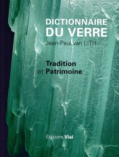DICTIONNAIRE DU VERRE - TRADITION ET PATRIMOINE
