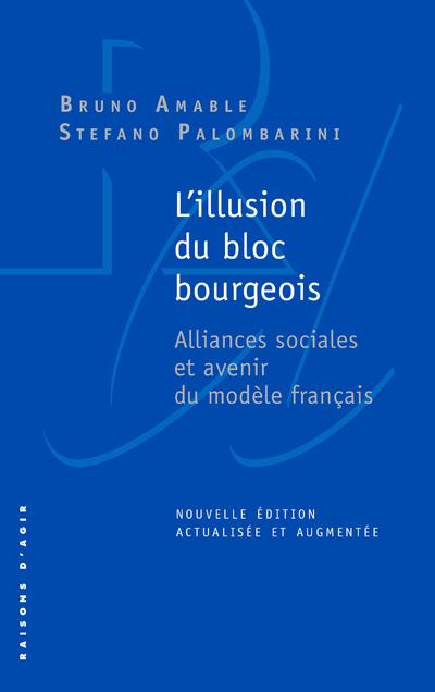 L'ILLUSION DU BLOC BOURGEOIS. ALLIANCES SOCIALES ET AVENIR DU MODELE FRANCAIS. NOUVELLE EDITION.