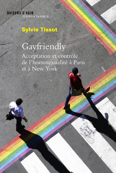 GAYFRIENDLY. ACCEPTATION ET CONTROLE DE L'HOMOSEXUALITE A PARIS ET A NEW YORK