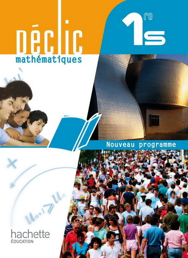 DECLIC MATHEMATIQUES 1RE S - LIVRE ELEVE GRAND FORMAT - EDITION 2011