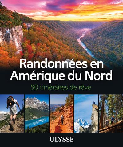 RANDONNEES EN AMERIQUE DU NORD - 50 ITINERAIRES DE REVE
