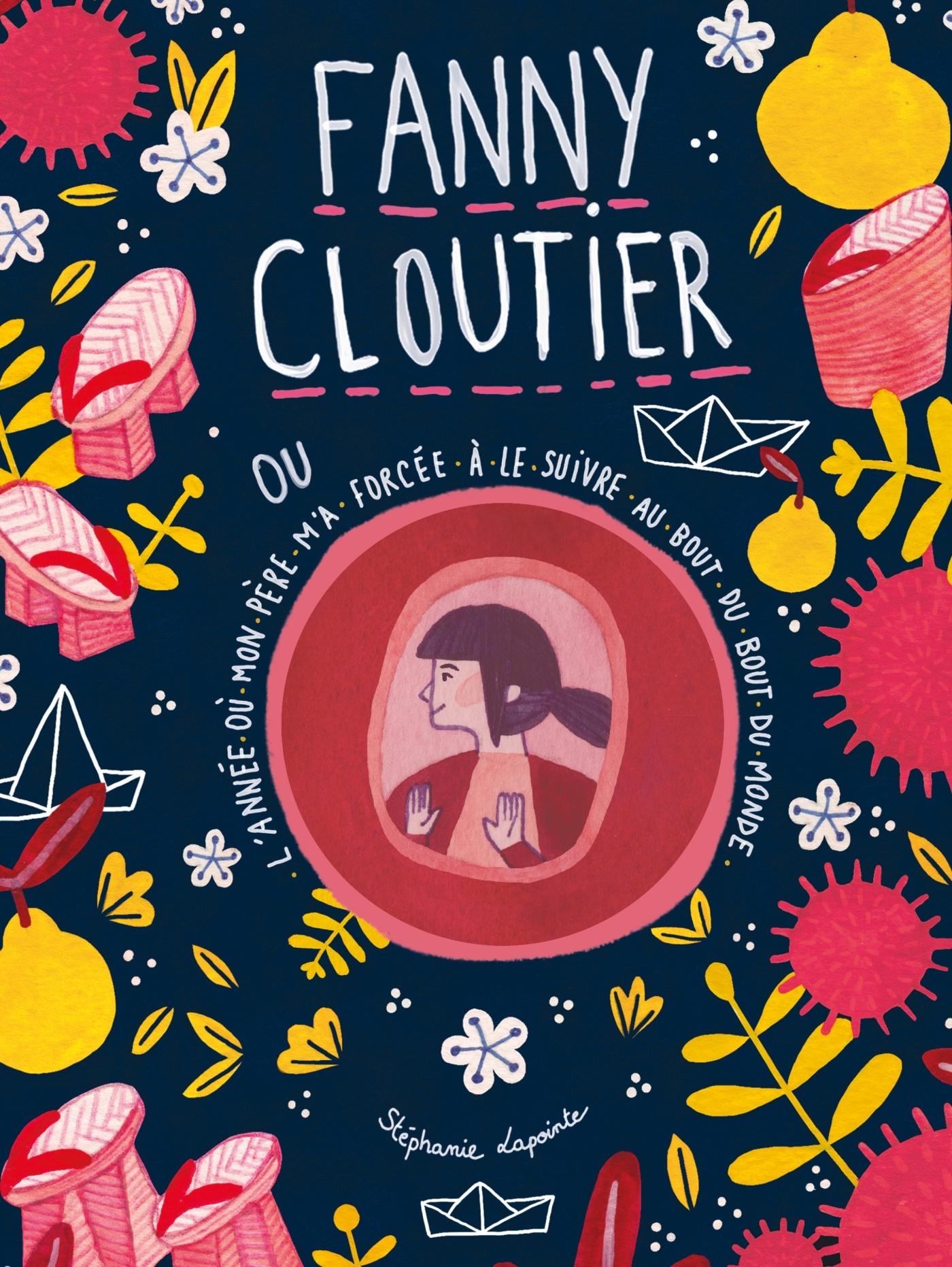 FANNY CLOUTIER T02 - L'ANNEE OU MON PERE M'A FORCEE A LE SUIVRE AU BOUT DU BOUT DU MONDE