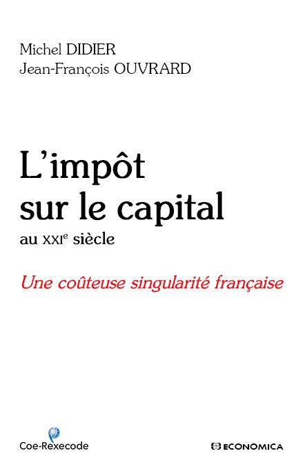 IMPOT SUR LE CAPITAL AU XXIE SIECLE - LA TRES COUTEUSE SINGULARITE FRANCAISE (L')