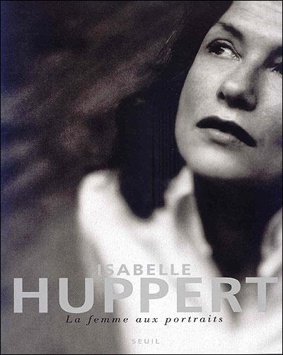ISABELLE HUPPERT, LA FEMME AUX PORTRAITS