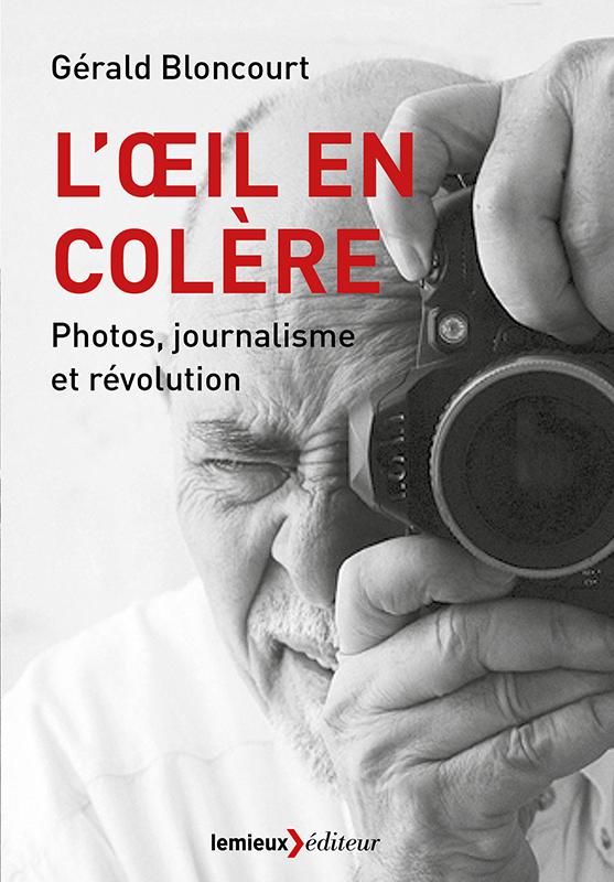 L' OEIL EN COLERE - PHOTOS,JOURNALISME ET REVOLUTION