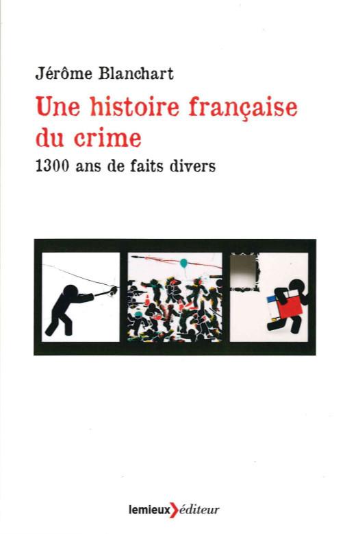 UNE HISTOIRE FRANCAISE DU CRIME
