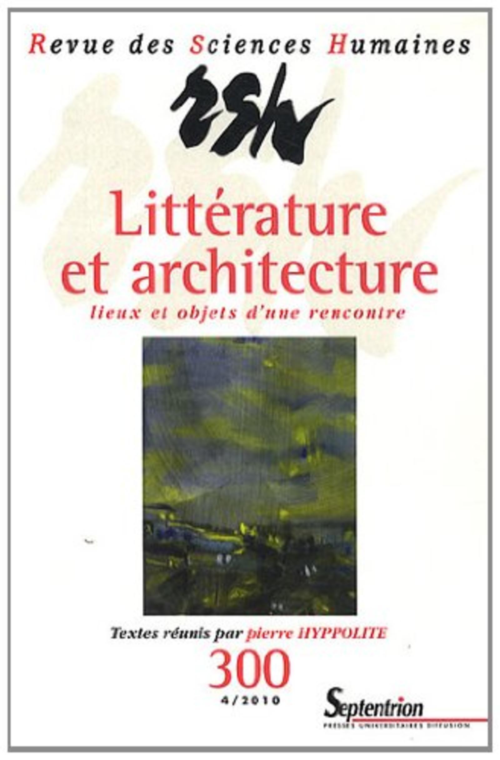 REVUE DES SCIENCES HUMAINES, N 300/OCTOBRE - DECEMBRE 2010 - LITTERATURE ET ARCHITECTURE : LIEUX ET