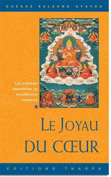 LE JOYAU DU COEUR - LES PRATIQUES ESSENTIELLES DU BOUDDHISME KADAMPA