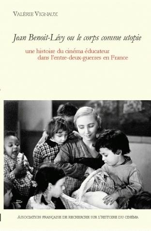 JEAN BENOIT-LEVY OU LE CORPS COMME UTOPIE. UNE HISTOIRE DU CINEMA EDU CATEUR DANS L'ENTRE-DEUX-GUERR