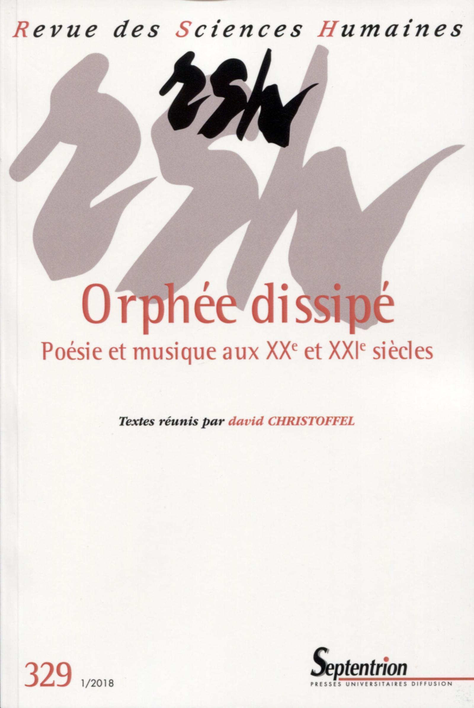 ORPHEE DISSIPE - POESIE ET MUSIQUE AUX XXE ET XXIE SIECLES  N329 JANVIER 2018