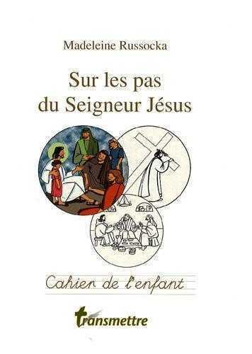 SUR LES PAS DU SEIGNEUR JESUS - CAHIER DE L'ENFANT