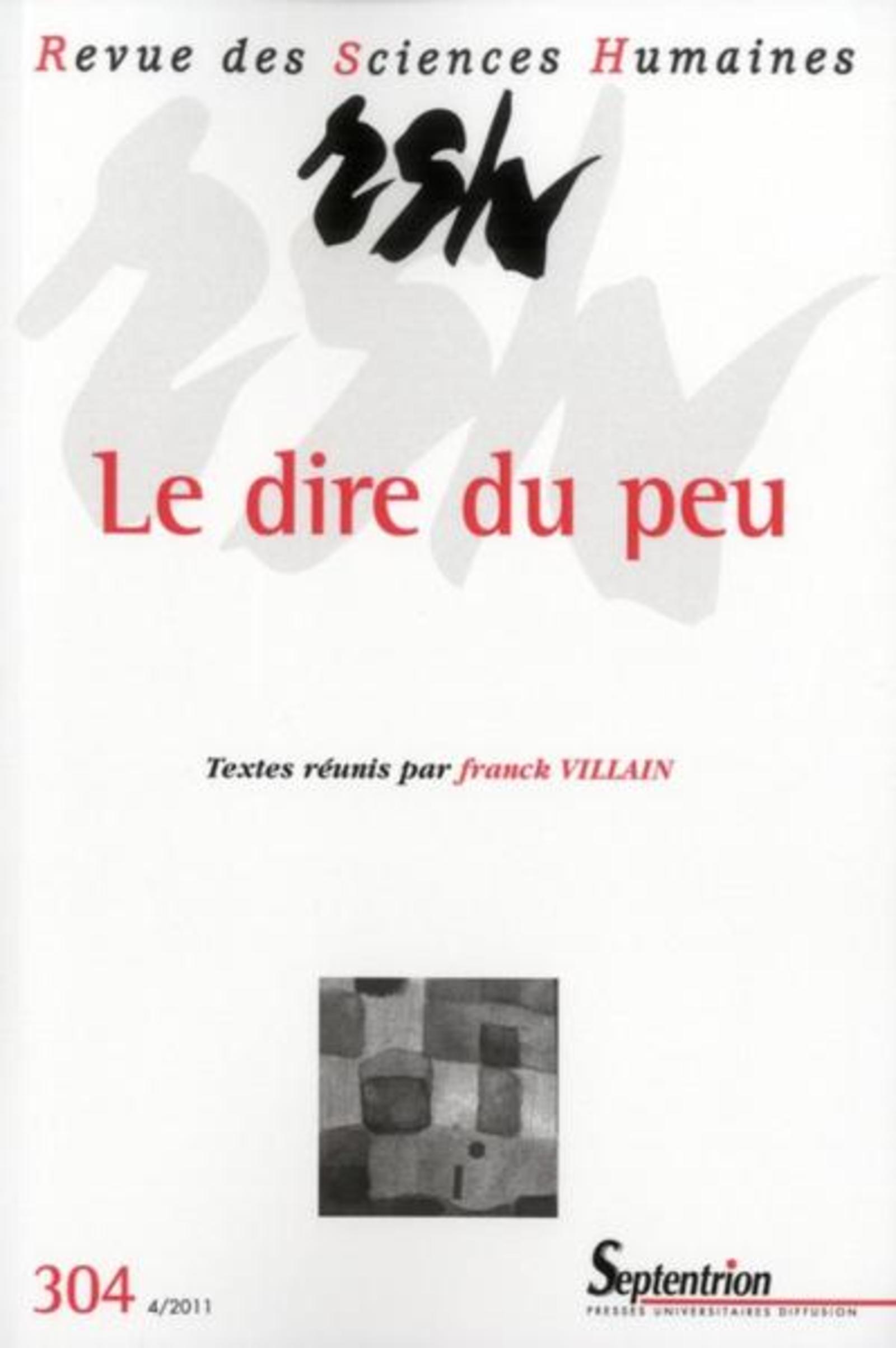 REVUE DES SCIENCES HUMAINES, N 304/OCTOBRE - DECEMBRE 2011 - LE DIRE DU PEU