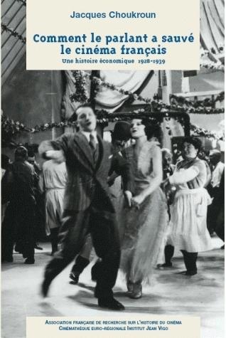 COMMENT LE PARLANT A SAUVE LE CINEMA FRANCAIS. UNE HISTOIRE ECONOMIQU E 1928-1939