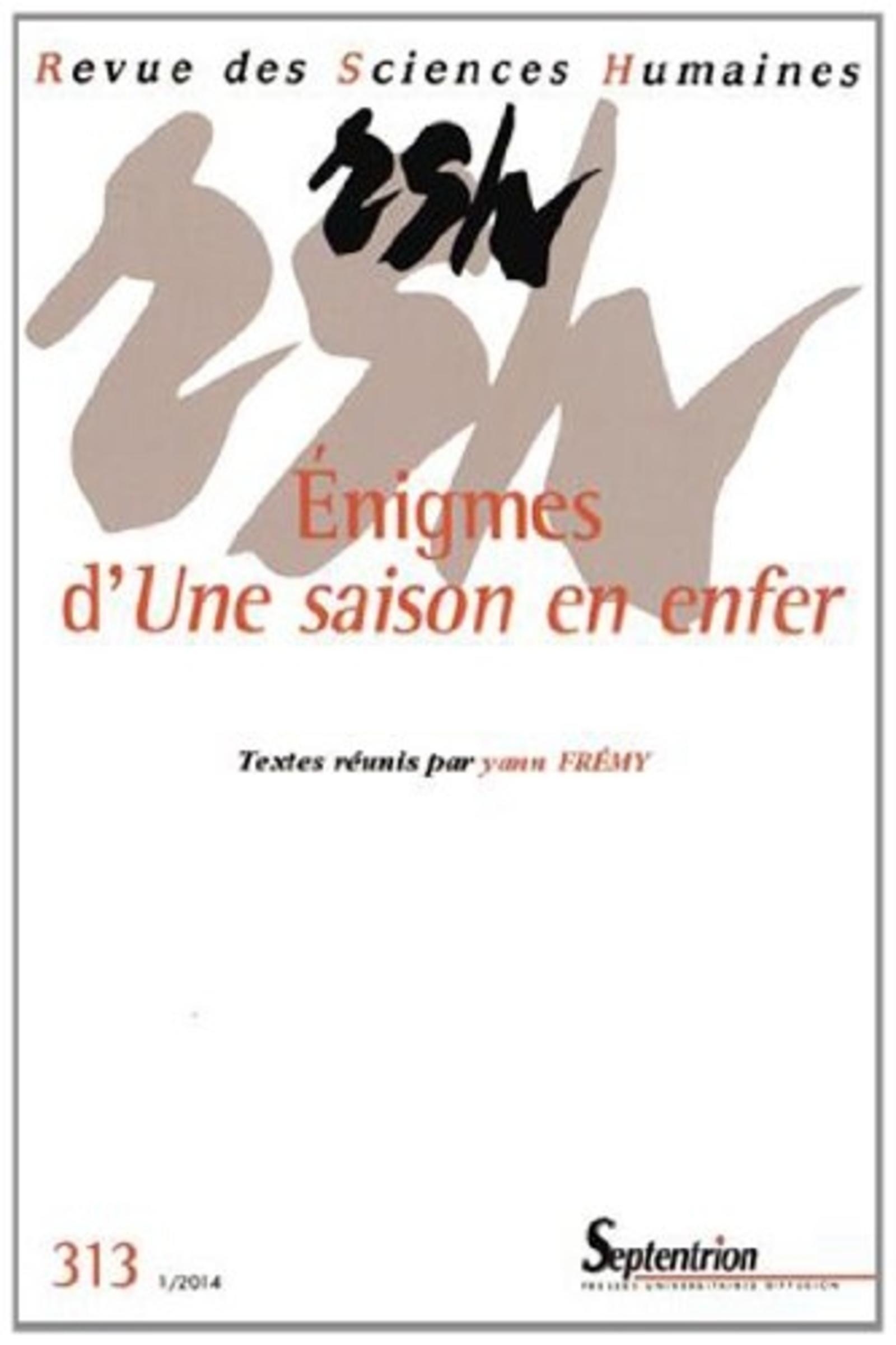 REVUE DES SCIENCES HUMAINES, N 313/JANVIER - MARS 2014 - ENIGMES D''UNE SAISON EN ENFER