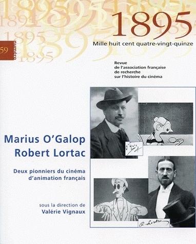 1895, N 59/DEC. 2009. MARIUS O'GALOP / ROBERT LORTAC. DEUX PIONNIERS  DU CINEMA D'ANIMATION FRANCAIS