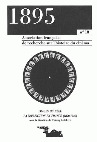 1895, N 18/ETE 1995. IMAGES DU REEL : LA NON-FICTION EN FRANCE, 1890- 1930