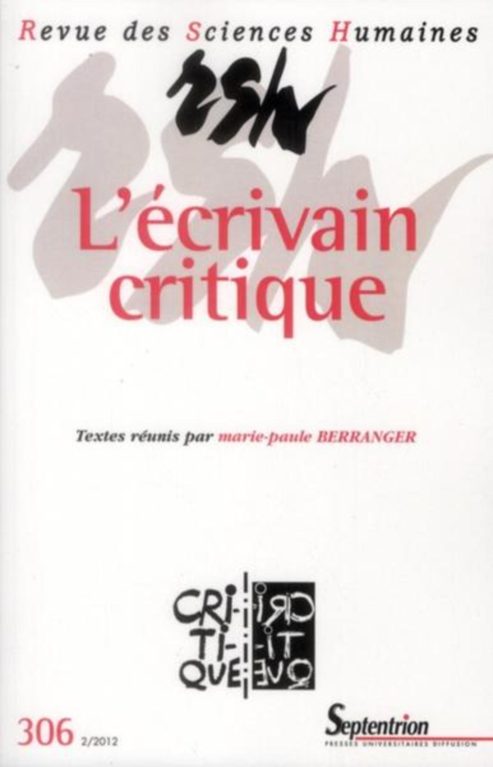 REVUE DES SCIENCES HUMAINES, N 306/AVRIL - JUIN 2012 - L''ECRIVAIN CRITIQUE