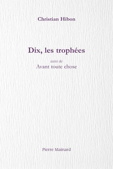DIX, LES TROPHEES SUIVI DE AVANT TOUTE CHOSE