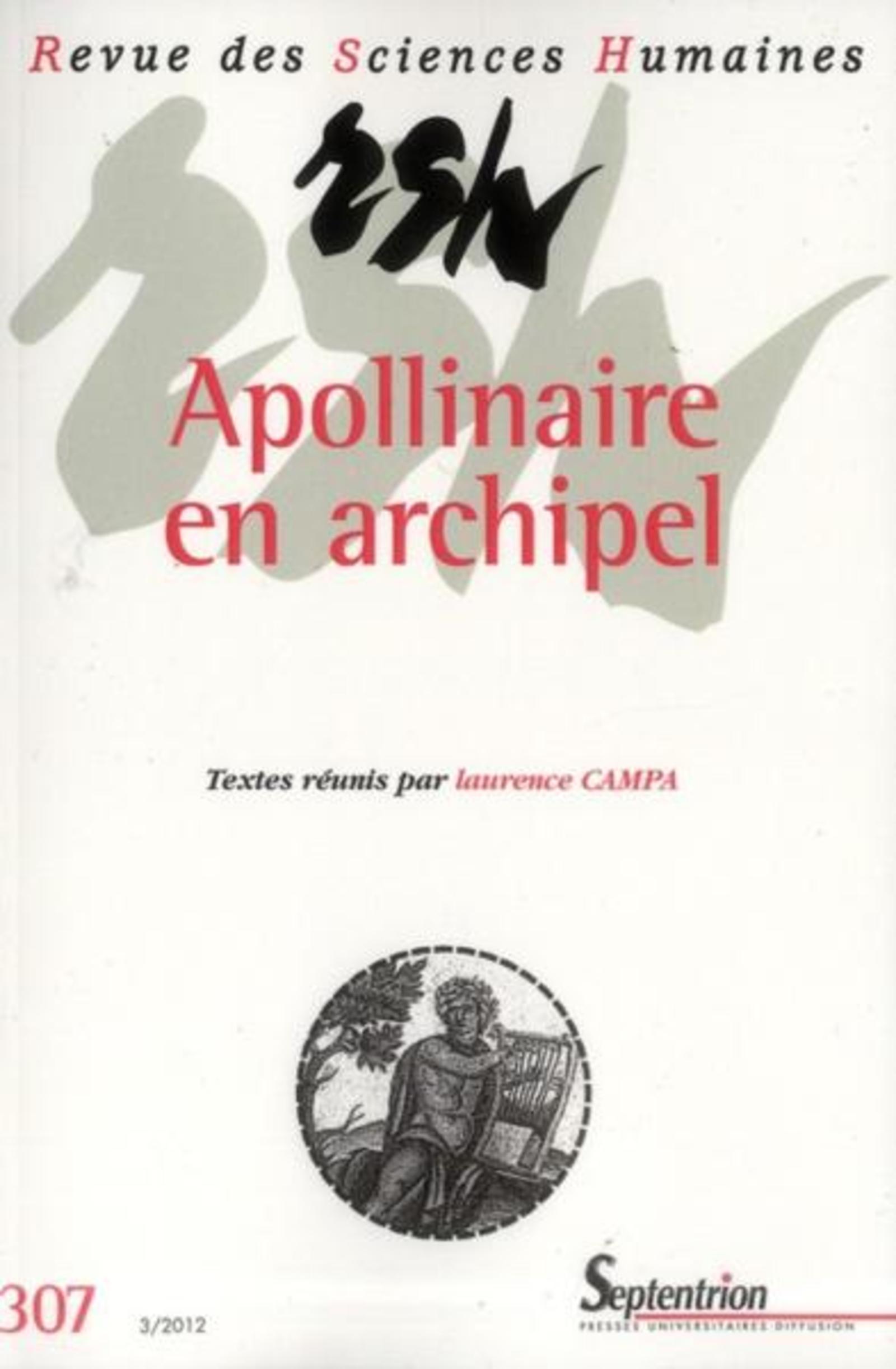 REVUE DES SCIENCES HUMAINES, N 307/JUILLET - SEPTEMBRE 2012 - APOLLINAIRE EN ARCHIPEL, DIALOGUES ET