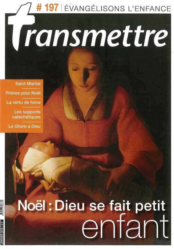 REVUE TRANSMETTRE EVANGELISONS L'ENFANCE - NOEL : DIEU SE FAIT PETIT ENFANT N 197 JANVIER 2018