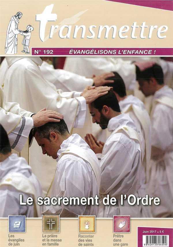 REVUE TRANSMETTRE EVANGELISONS L'ENFANCE - LE SACREMENT DE L'ORDRE - N 192 JUIN 2017