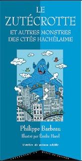 LE ZUTECROTTE - ET AUTRES MONSTRES DES CITES HACHELAIME