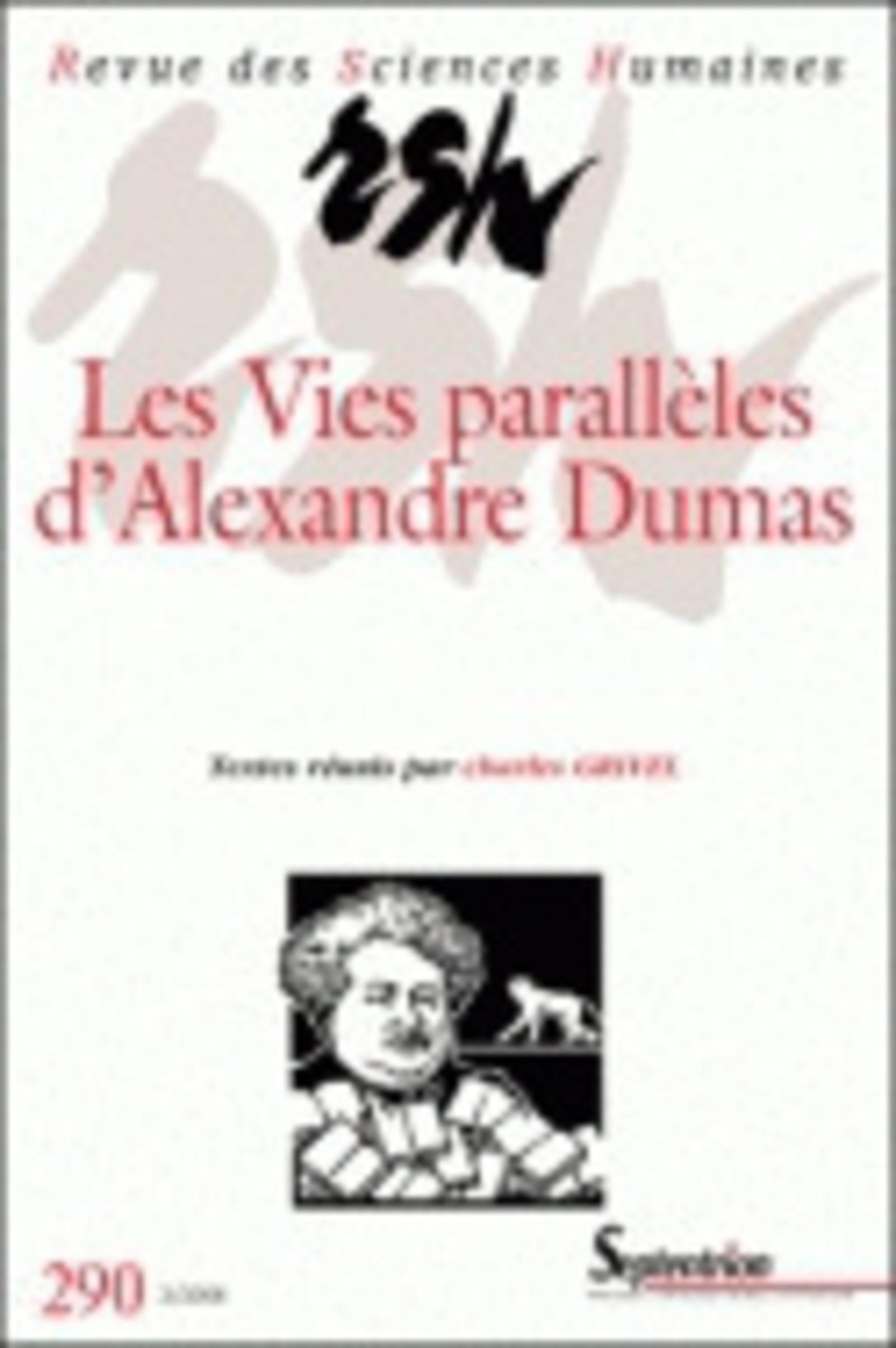 REVUE DES SCIENCES HUMAINES, N 290/AVRIL - JUIN 2008 - LES VIES PARALLELES D''ALEXANDRE DUMAS