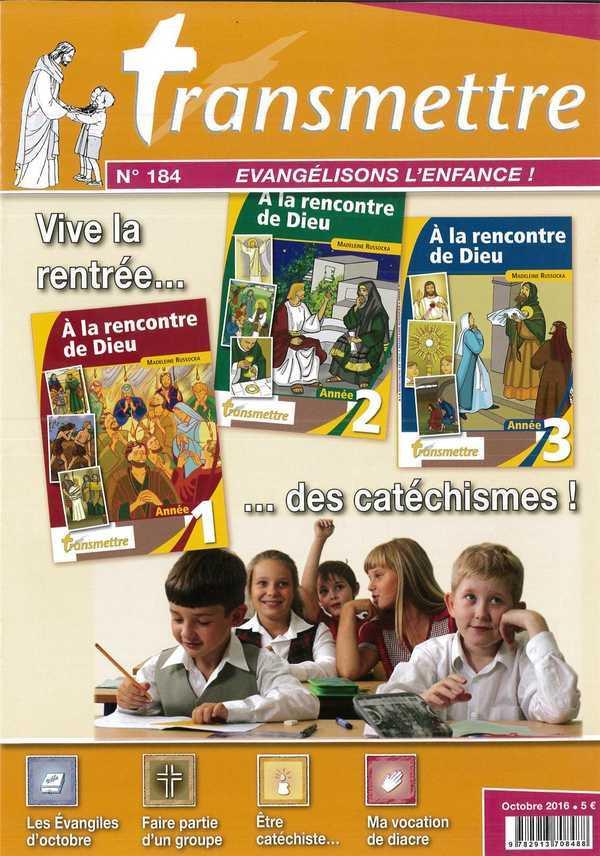 REVUE TRANSMETTRE EVANGELISONS L'ENFANCE - VIVE LA RENTREE DES CATECHISMES ! N 184 OCTOBRE 2016